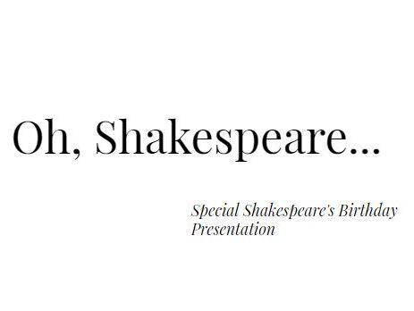 Special Shakespeare's Birthday Presentation
