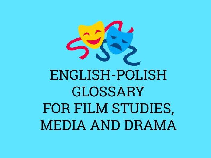 ENGLISH-POLISH GLOSSARY FOR FILM STUDIES, MEDIA AND DRAMA