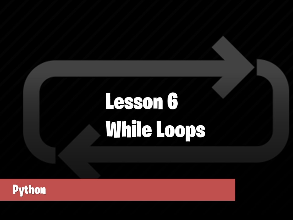 Python Lesson 6 - While loops
