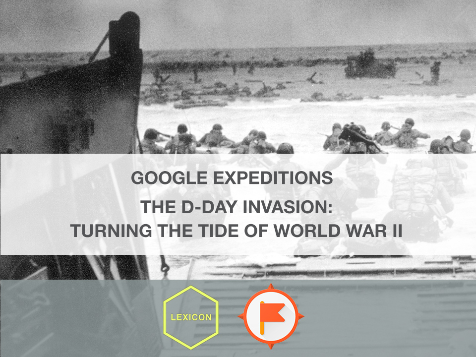 The D-Day Invasion: Turning the Tide of World War II #GoogleExpeditions Lesson