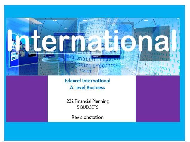 232 Financial planning: 5 budgets Edexcel INTERNATIONAL A level business