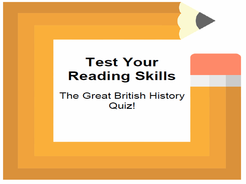 Test Your Reading Skills The Great British History Quiz!