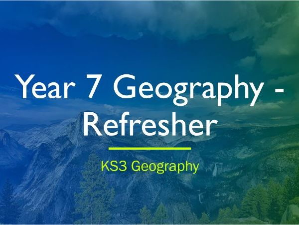 Year 7 (geog.1) Overview Refresher Lesson