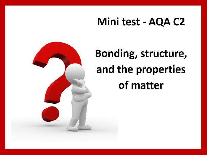 2918 AQA GCSE Chemistry / Trilogy Science - C2 Bonding, structure, and the properties of matter