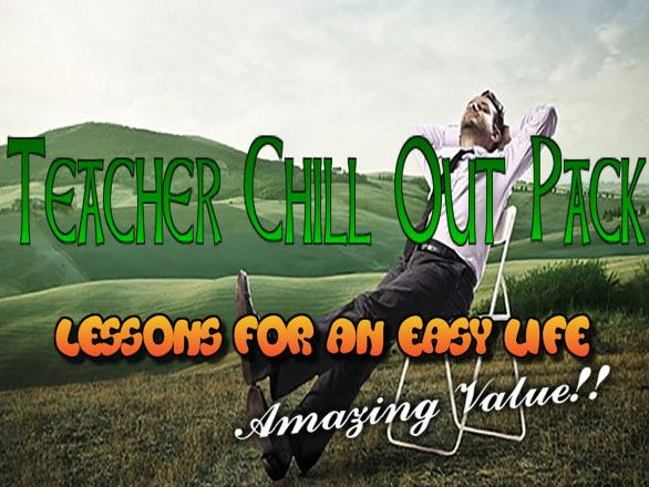 Teacher Chill Out Pack - Lessons for an easy life