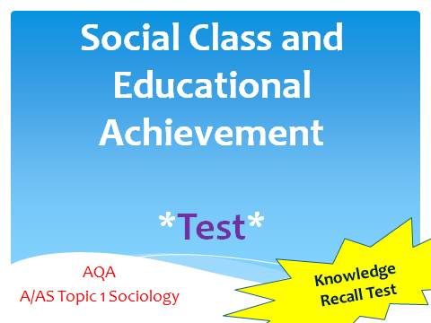 AQA Sociology A/AS Topic 1 - Social Class and Educational Achievement - Test