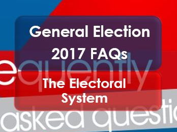 Citizenship: General Election 2017: FAQs: The Electoral System