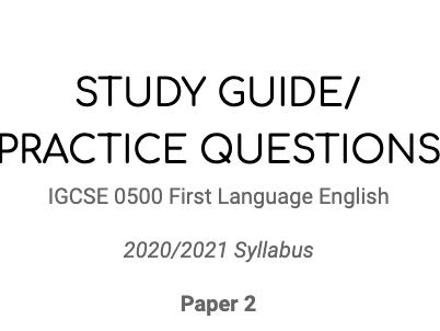 Paper 2 Study Guide and Practice Questions for IGCSE 0500 2020/2021 First Language English