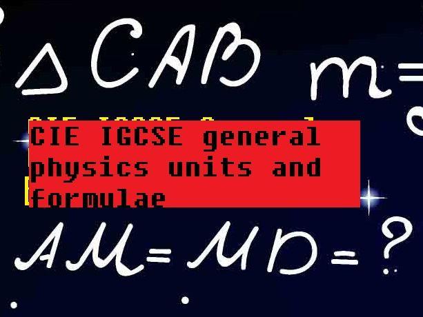 CIE IGCSE general Physics units and formulae