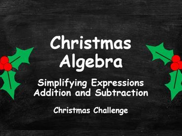Algebra. Simplifying Expressions. Addition and Subtraction. Christmas Edition. FULL SET