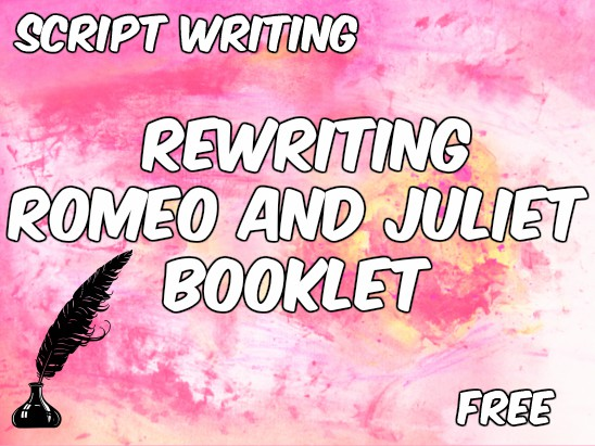 Booklet: Rewriting Romeo and Juliet (Script Writing)