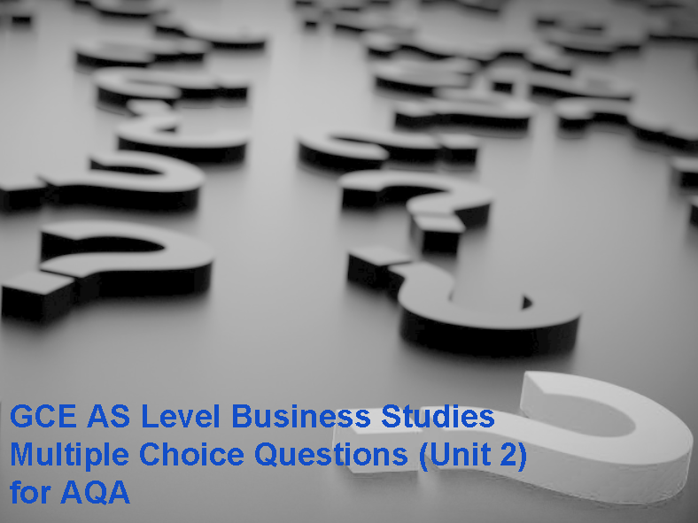 GCE AS Level Business Studies Multiple Choice Questions (Unit 2) for AQA