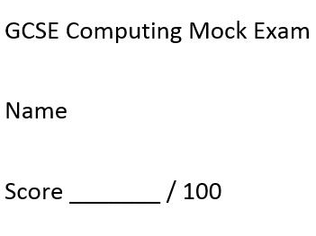 GCSE Computing 100 mark Mock Exam - Based on A451 OCR Computing Spec.