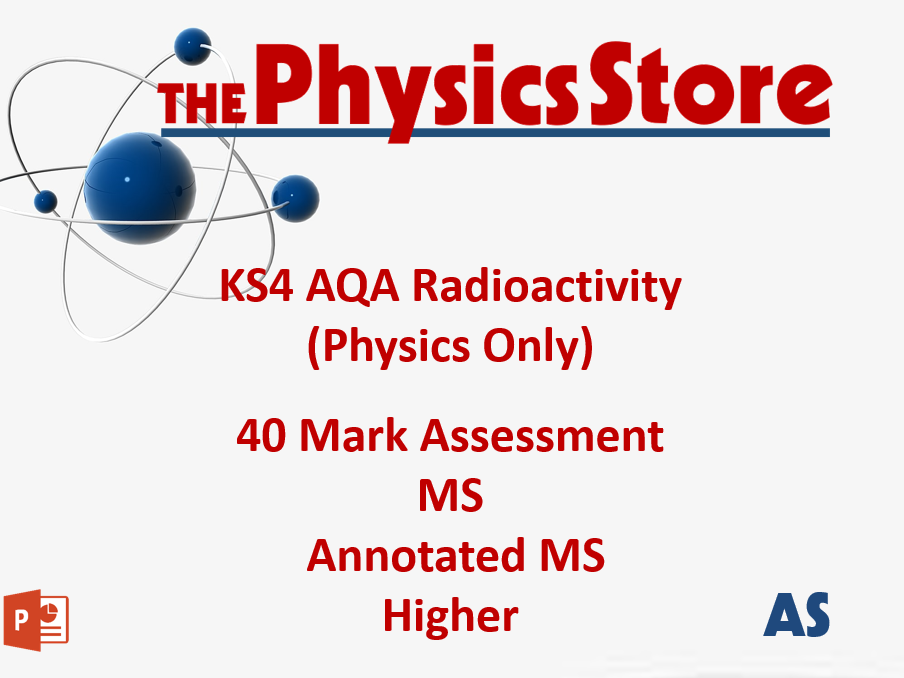 KS4 GCSE Physics AQA P7 Radioactivity (Physics Only) - 40M Assessment, MS, Annotated MS - Higher