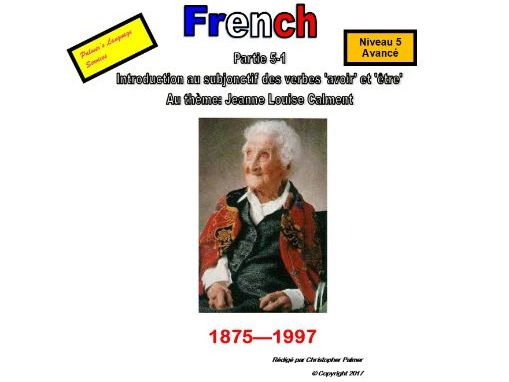 French for Adults: Advanced:Part 1: Subjunctive (avoir & être) in the theme of Jeanne Louise Calment