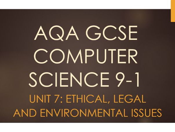 Unit 7: Ethical, Legal and Environmental Impacts.. - AQA GCSE Computer Science 9-1 (8520)