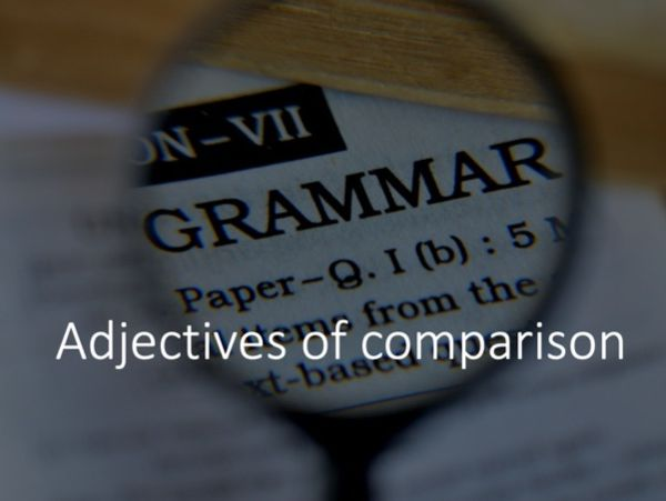 Adjectives of comparison + Spelling and Dictation