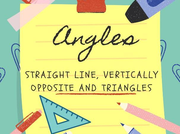 Angles - Straight Line and Vertically Opposite, Triangles