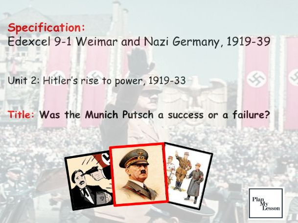Edexcel 9-1 Weimar & Nazi Germany, 1918-1939.  L15:  was the Munich Putsch a success or a failure?