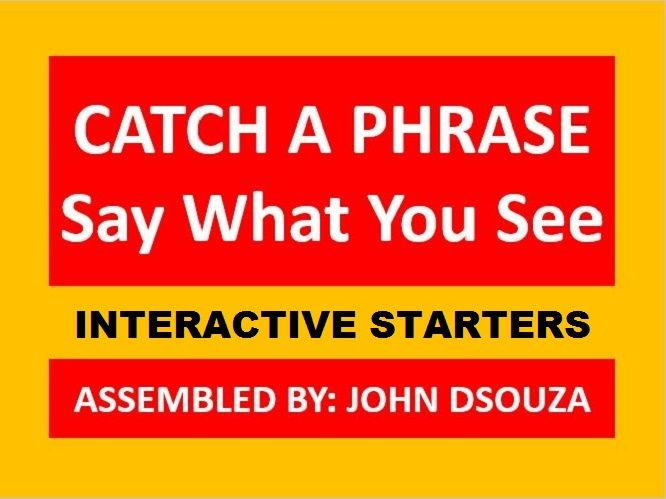 CATCH A PHRASE - INTERACTIVE STARTERS: PRESENTATION