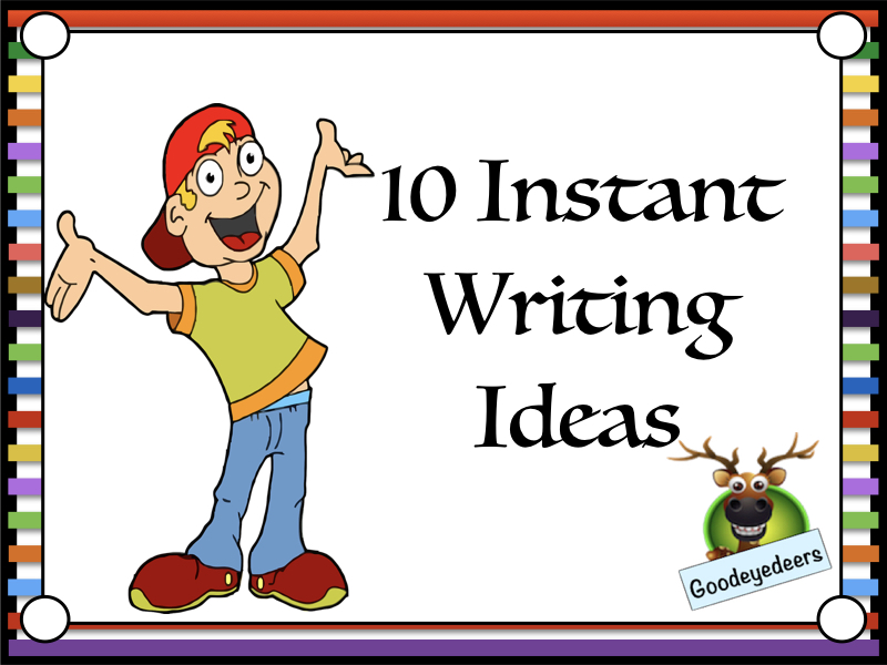 10 Instant Writing Ideas