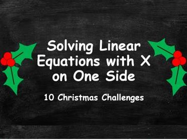 Algebra. Solving Linear Equations with X on One Side. Christmas Challenge. FULL SET