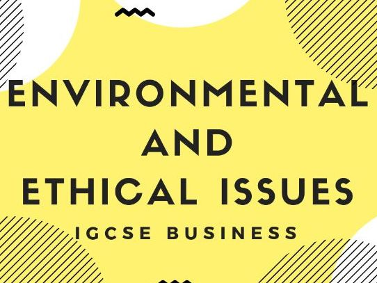 6.2 Environmental and Ethical Issues IGCSE Business Studies