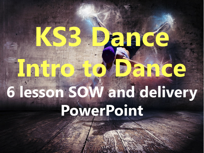 KS3 'Introduction to Dance' 6 lesson SOW and delivery PowerPoint