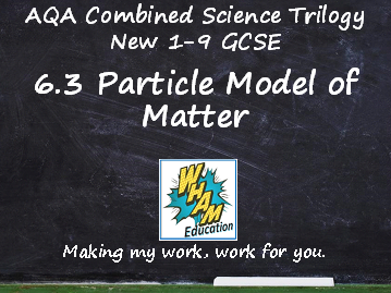 AQA Combined Science Trilogy: 6.3 Particle Model of Matter