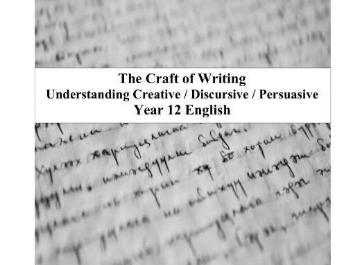 The Craft of Writing Understanding Creative / Discursive / Persuasive