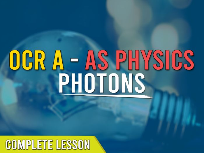 Photons - OCR A AS Level Lesson