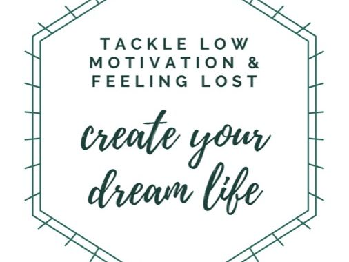 Create Your Ideal Life - tackling low motivation