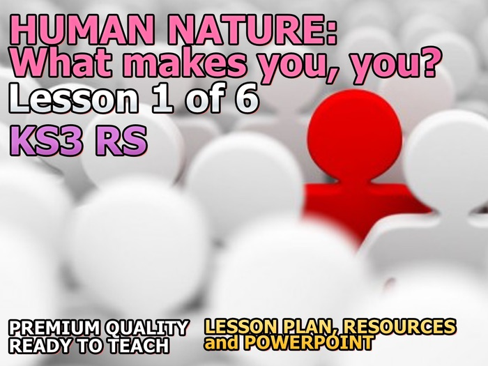 What makes you, you? Lesson 1 of 6 on Human Nature