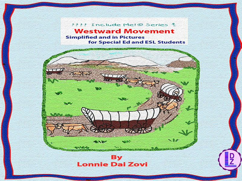 U.S Westward Movement in Pictures for Differentiating Instruction, Special Ed., ELL and ESL Students