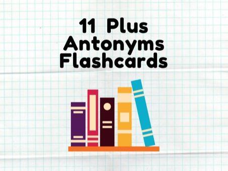 11 Plus Antonyms Flashcards