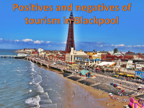 KS3 Tourism - Positives and negatives of tourism in Blackpool