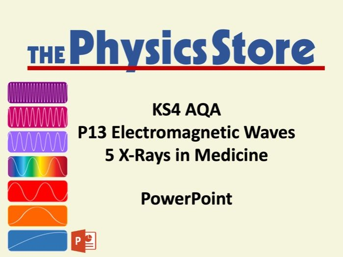 KS4 GCSE Physics AQA P13 5 X-Rays in Medicine PowerPoint