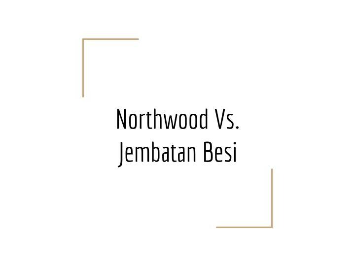 Northwood, California Vs. Jembatan Besi- Changing Spaces, Making Places OCR Geography A-level