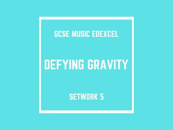 GCSE Music Edexcel Setwork 5: Defying Gravity