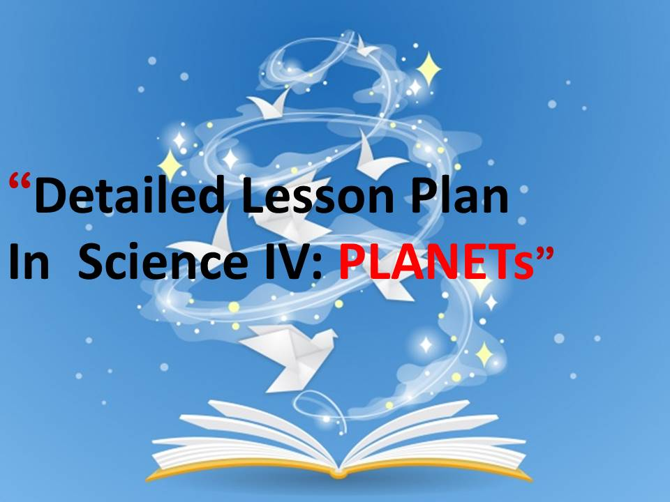 DETAILED LESSON PLAN IN SCIENCE: PLANETS IN THE SOLAR SYSTEM