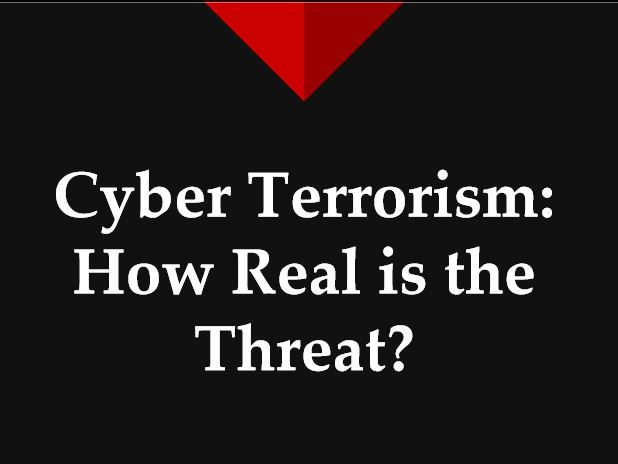 Cyber Terrorism:  How Real is the Threat?