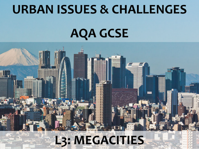 AQA GCSE (2016) - Urban Issues & Challenges - L3 Megacities
