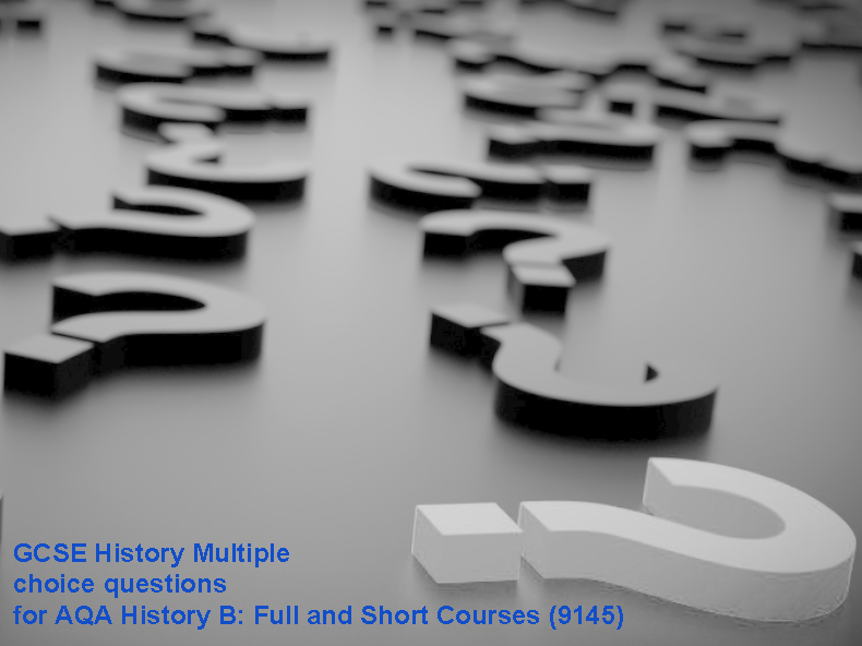 GCSE History Multiple choice questions for AQA History B: Full and Short Courses (9145)