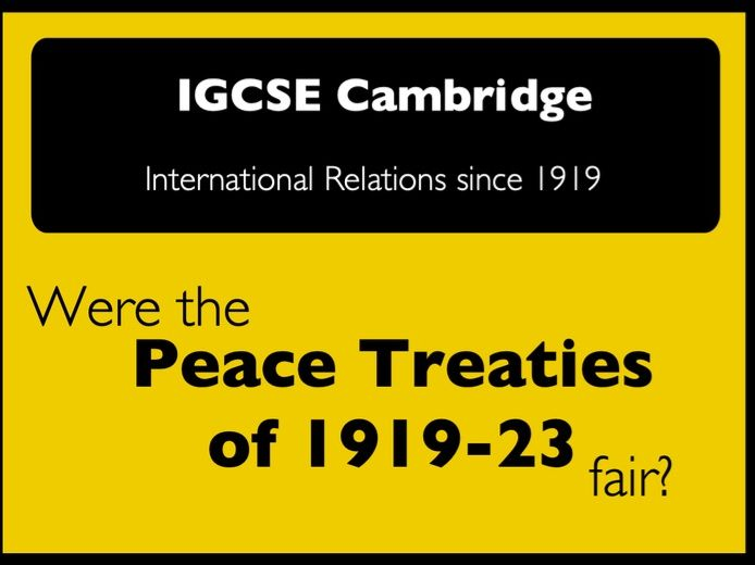IGCSE Cambridge History: Int. Relations: Were the Peace Treaties of 1919-23 fair?