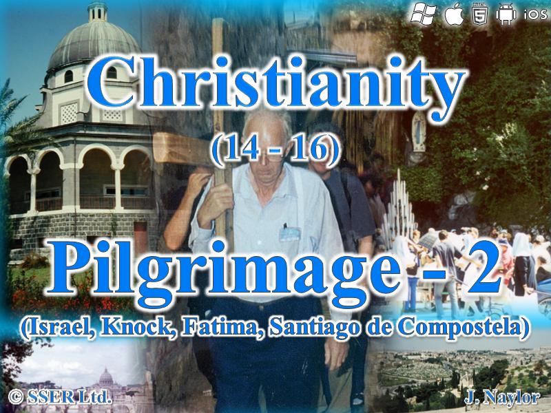 Christianity - Pilgrimage 2 (Israel, Knock, Fatima & Santiago de Compostela)