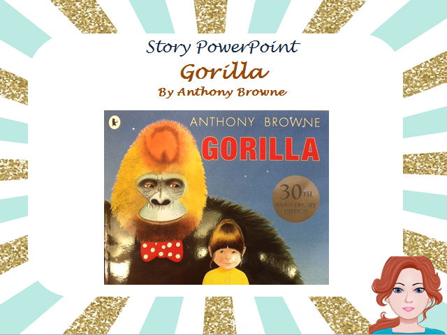 Gorilla by Anthony Browne - Story PowerPoint