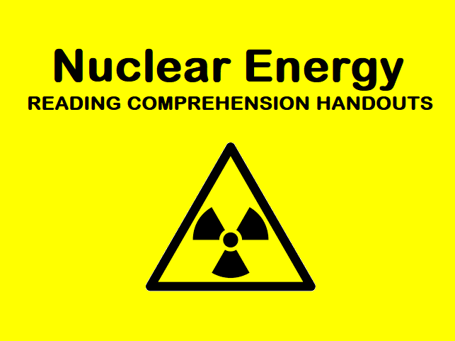 Nuclear Energy - Reading Comprehension Texts / Handouts (SAVE 50%)
