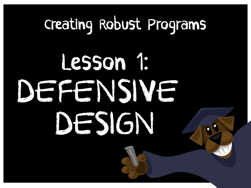 Producing Robust Programs 1 - Defensive Design
