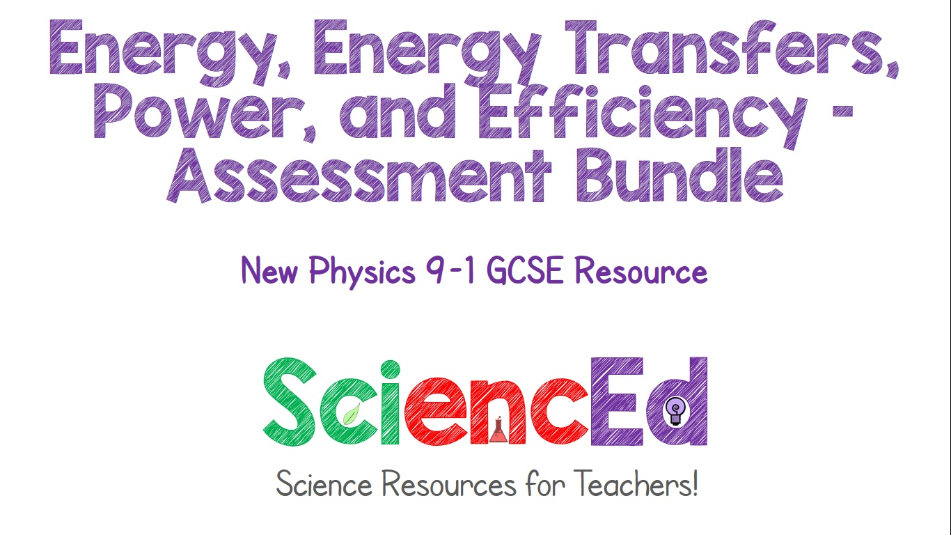 Energy, Energy Transfers, Power and Efficiency Assessment Bundle by SciencEd