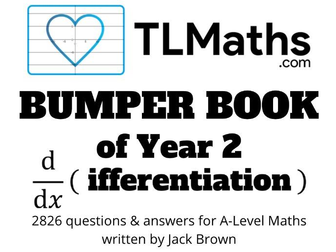 TLMaths BUMPER BOOK of Year 2 Differentiation for A-Level Maths